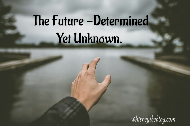 The Future – Determined ButUnknown