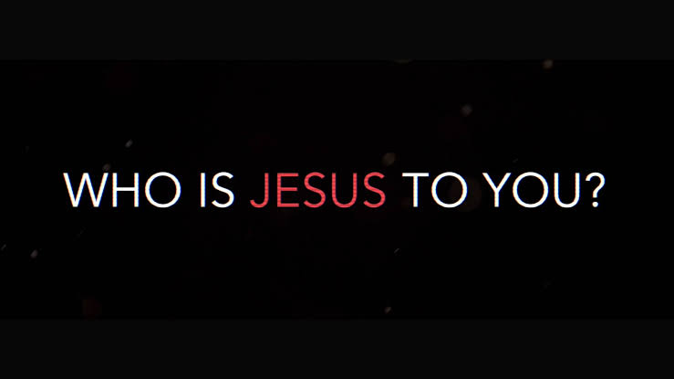 Who Is Jesus Christ ToYou?